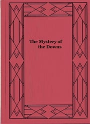 The Mystery of the Downs ebook by Arthur J. Rees,John R. Watson