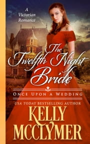 The Twelfth Night Bride ebook by Kelly McClymer