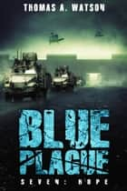 Blue Plague: Hope - Blue Plague, #7 ebook by Thomas A Watson