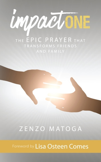 Impact One - The Epic Prayer That Transforms Friends and Family ebook by Zenzo Matoga