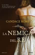 La nemica del Re eBook by Candace Robb