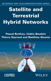 Satellite and Terrestrial Hybrid Networks ebook by Pascal Berthou,Thierry Gayraud,Matthieu Gineste,Cédric Baudoin