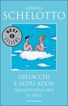 Distacchi e altri addii - Quando separarsi fa bene eBook by Gianna Schelotto