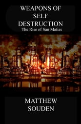 Weapons of Self Destruction - The Rise of San Matias ebook by Matthew Souden