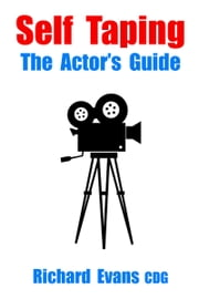 Self Taping - The Actor's Guide ebook by Richard Evans CDG