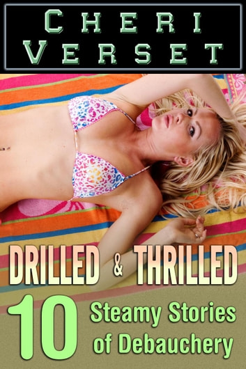 Drilled and Thrilled - 10 Steamy Stories of Debauchery ebook by Cheri Verset