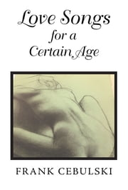 Love Songs for a Certain Age ebook by Frank Cebulski