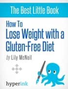 How to Lose Weight with a Gluten-Free Diet ebook by Lily  McNeil