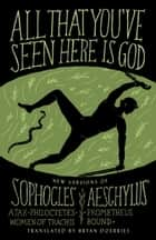 All That You've Seen Here Is God ebook by Bryan Doerries,Sophocles,Aeschylus