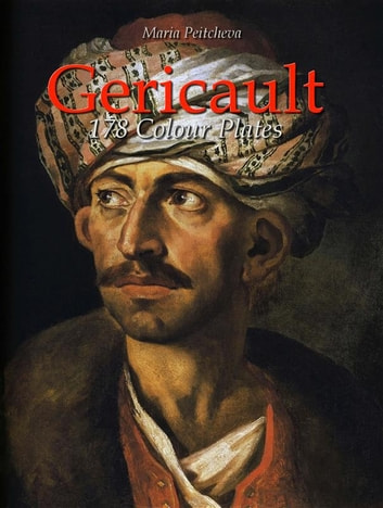 Gericault: 178 Colour Plates ebook by Maria Peitcheva