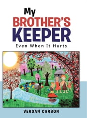 My Brother's Keeper - Even When It Hurts ebook by Verdan Carbon
