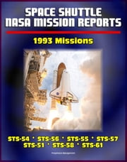 Space Shuttle NASA Mission Reports: 1993 Missions, STS-54, STS-56, STS-55, STS-57, STS-51, STS-58, STS-61 ebook by Progressive Management