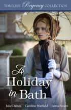 A Holiday in Bath ebook by Julie Daines, Caroline Warfield, Jaima Fixsen