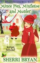 Mince Pies, Mistletoe and Murder - The Charlotte Denver Cozy Mystery Series, #7 ebook by Sherri Bryan