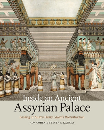 Inside an ancient assyrian palace ebook by ada cohen 9781611689983 inside an ancient assyrian palace looking at austen henry layards reconstruction ebook by ada cohen fandeluxe