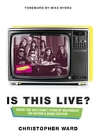 Is This Live? - Inside the Wild Early Years of MuchMusic: The Nation's Music Station ebook by Christopher Ward