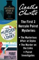 Hercule Poirot 3-Book Collection 1: The Mysterious Affair at Styles, The Murder on the Links, Poirot Investigates ebook by Agatha Christie