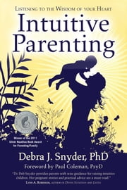 Intuitive Parenting - Listening to the Wisdom of Your Heart ebook by Debra Snyder,Paul Coleman, Psy.D.