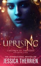 Uprising - Children of the Gods, #2 ebook by Jessica Therrien