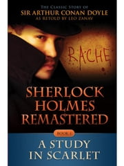 Sherlock Holmes Remastered: A Study in Scarlet - A Remastered Classic ebook by Leo Zanav,Sir Arthur Conan Doyle