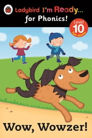 Wow, Wowzer! Ladybird I'm Ready for Phonics Level 10 ebook by Penguin Books Ltd