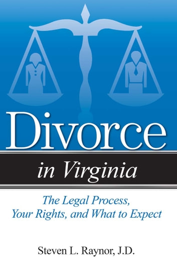 Divorce in Virginia - The Legal Process, Your Rights, and What to Expect ebook by Steven L. Raynor, Esq.