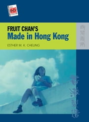 Fruit Chan's Made in Hong Kong ebook by Esther M.K. Cheung