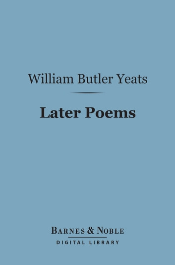 Later Poems (Barnes & Noble Digital Library) ebook by William Butler Yeats