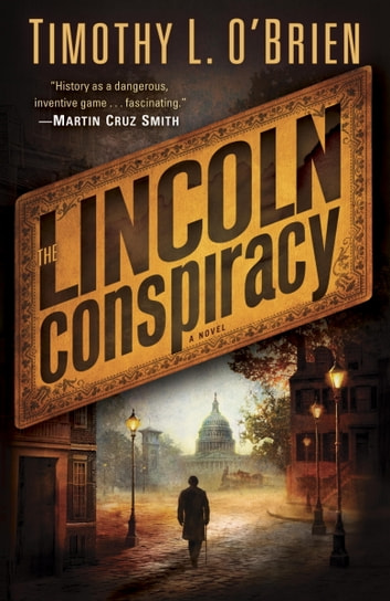The Lincoln Conspiracy - A Novel ebook by Timothy L. O'Brien