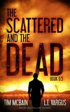 The Scattered and the Dead (Book 0.5) ebook by Tim McBain, L.T. Vargus