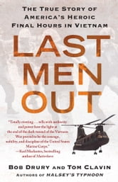 Last Men Out - The True Story of America's Heroic Final Hours in Vietnam ebook by Bob Drury,Tom Clavin