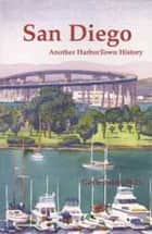 San Diego - Another HarborTown History ebook by Gayle Baker