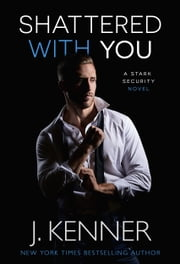 Shattered With You ebook by J. Kenner
