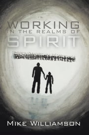 Working in the Realms of Spirit - A True Story about Poltergeists and Haunted Houses in the 20th Century ebook by Mike Williamson