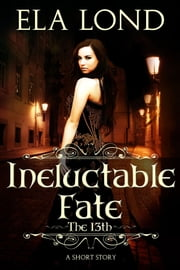 The 13th: Ineluctable Fate ebook by Ela Lond