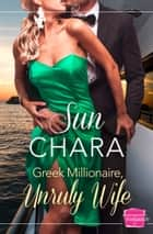 Greek Millionaire, Unruly Wife ebook by Sun Chara