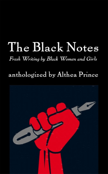 The Black Notes - Fresh Writing by Black Women and Girls ebook by Althea Prince