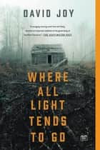 Where All Light Tends to Go ebook by David Joy