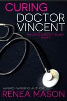 Curing Doctor Vincent - The Good Doctor Trilogy, #1 ebook by Renea Mason