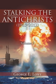 Stalking the Antichrists (1965–2012) Volume 2 ebook by George E. Lowe