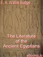 The Literature of the Ancient Egyptians ebook by E.A. Wallis Budge