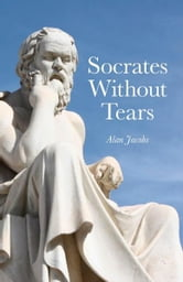 Socrates Without Tears ebook by Alan Jacobs