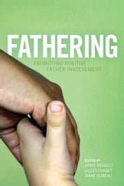 Fathering - Promoting Positive Father Involvement ebook by Annie  Devault,Gilles Forget,Diane  Dubeau