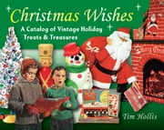 Christmas Wishes - A Catalog of Vintage Holiday Treats and Treasures ebook by Tim Hollis