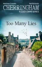 Cherringham - Too Many Lies - A Cosy Crime Series ebook by Matthew Costello, Neil Richards