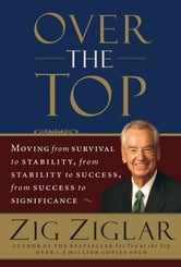 Over the Top - Moving from Survival to Stability, from Stability to Success, from Success to Significance ebook by Zig Ziglar
