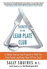 Secrets of the Lean Plate Club - A Simple Step-by-Step Program to Help You Shed Pounds and Keep Them Off for Good ebook by Sally Squires
