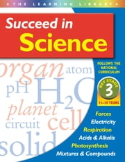 Succeed in Science 11-14 years key stage 3 ebook by Ltd, Arcturus Publishing