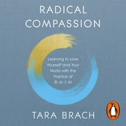 Radical Compassion - Learning to Love Yourself and Your World with the Practice of RAIN audiobook by Tara Brach