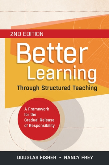 Better Learning Through Structured Teaching - A Framework for the Gradual Release of Responsibility, 2 ebook by Douglas Fisher,Nancy Frey